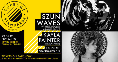 Supreme Standards Presents: Szun Waves, Kayla Painter & DJs @ Five Miles 29/05/19